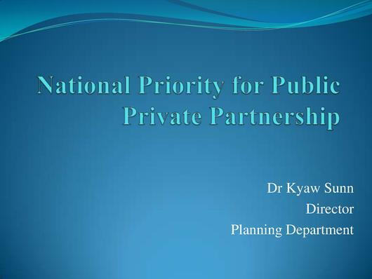 File:MNPED - National Priority for Public Private Partnership - Dr Kyaw Sunn, Director, Planning Department.pdf